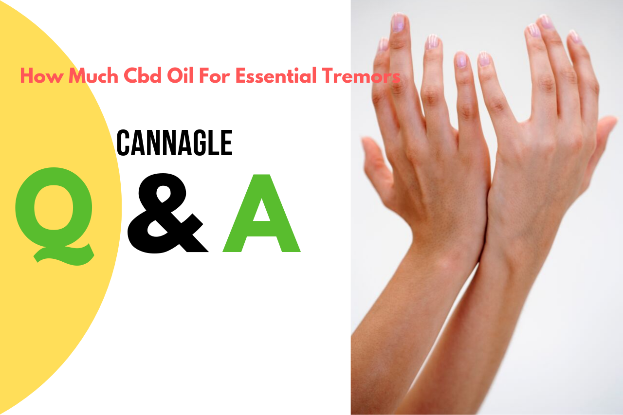 How Much Cbd Oil For Essential Tremors